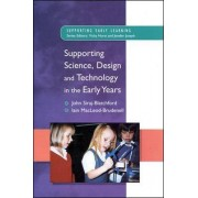 Supporting Science, Design and Technology in the Early Years by John Siraj-Blatchford