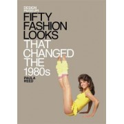 Fifty Fashion Looks That Changed the 1980s by Paula Reed