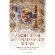 Absolutism in Renaissance Milan by Jane Black