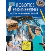 Robotics Engineering and Our Automated World by Rebecca Sjonger
