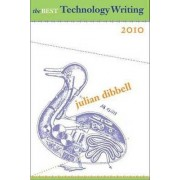 The Best Technology Writing, 2010 2010 by Julian Dibbell