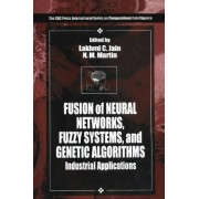 Fusion of Neural Networks, Fuzzy Systems and Genetic Algorithms by Prof. Lakhmi C. Jain