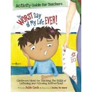 The Worst Day of My Life Ever! Activity Guide for Teachers: Classroom Ideas for Teaching the Skills of Listening and Following Instructions