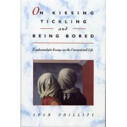 On Kissing, Tickling and Being Bored by Adam Phillips