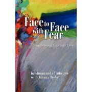Face to Face with Fear Transforming Fear into Love by Krishnananda Trobe