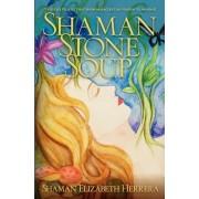 Shaman Stone Soup by Shaman Elizabeth Herrera