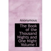 The Book of the Thousand Nights and One Night Volume I by Anonymous