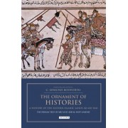 The Ornament of Histories - The History of the Eastern Islamic Lands AD 650-1041: No. 4 by Professor C. Edmund Bosworth