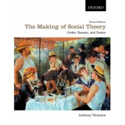 The Making of Social Theory by Anthony Thomson