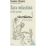 Tara mlastina si alte poeme - Seamus Heaney