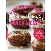 Nicole Hunn Gluten-Free on a Shoestring, Quick and Easy: 100 Recipes for the Food You Love--Fast!
