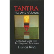 Tantra, the Way of Action by Francis King