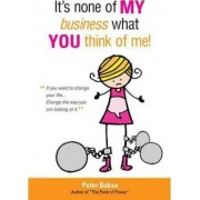 It's None of My Business What You Think of Me! by Peter Baksa