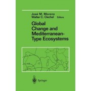 Global Change and Mediterranean-type ecosystems: Anticipated Effects of a Changing Global Environment in Mediterranean-Type Ecosystems Vol 117 by Jose Moreno