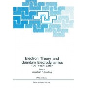 Electron Theory and Quantum Electrodynamics by Jonathan P. Dowling