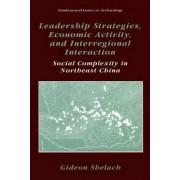 Leadership Strategies, Economic Activity, and Interregional Interaction by Gideon Shelach