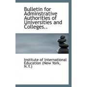 Bulletin for Adminstrative Authorities of Universities and Colleges.. by N Of International Education (New York