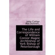 The Life and Correspondence of William Connor Magee Archbishop of York Bishop of Peterborough by John Cotter MacDonnell