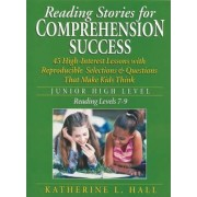 Reading Stories for Comprehension Success: Junior High Level, Reading Levels 7-9 by Katherine L. Hall