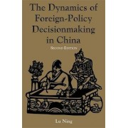The Dynamics of Foreign-policy Decision Making in China by Ning Lu