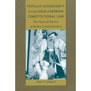 Popular Sovereignty and the Crisis of German Constitutional Law by Peter C. Caldwell