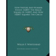 How Nature and Number Evolve 142857; The Magic Square of 142857; And How 142857 Squares the Circle by Willis F Whitehead