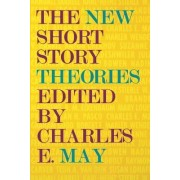 The New Short Story Theories by Charles E. May
