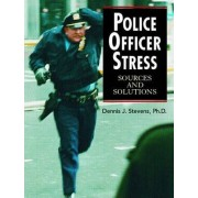 Police Officer Stress by Dennis J. Stevens