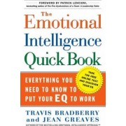 The Emotional Intelligence Quickbook: Everything You Need to Know to Put Your EQ to Work by Travis Bradberry