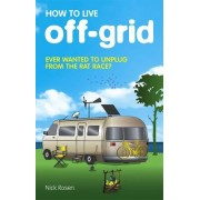 How to Live Off-Grid by Nick Rosen