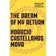 The Dream of My Return by Horacio Castellanos Moya