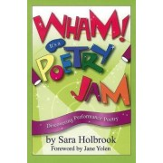 Wham! it's a Poetry Jam by Sara E. Holbrook