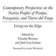 Contemporary Perspectives on the Native Peoples of Pampa, Patagonia and Tierra Del Fuego by Claudia Briones