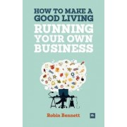 How to Make a Good Living Running Your Own Business by Robin Bennett