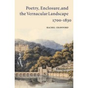 Poetry, Enclosure, and the Vernacular Landscape, 1700-1830 by Rachel Crawford
