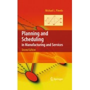 Planning and Scheduling in Manufacturing and Services by Michael Pinedo