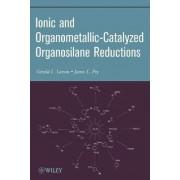 Ionic and Organometallic-Catalyzed Organosilane Reductions by Gerald L. Larson