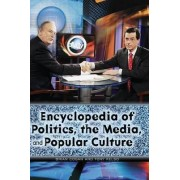Encyclopedia of Politics, the Media, and Popular Culture by Tony Kelso