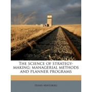 The Science of Strategy-Making; Managerial Methods and Planner Programs by Henry Mintzberg