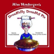 Miss Wondergem's Dreadfully Dreadful Pie by Valerie Sherrard