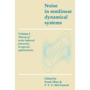 Noise in Nonlinear Dynamical Systems: Volume 2, Theory of Noise Induced Processes in Special Applications: v. 2 by Frank Moss