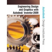Engineering Design and Graphics with Autodesk Inventor 2009 by James D. Bethune