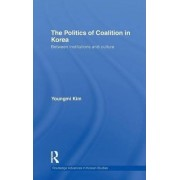 The Politics of Coalition in Korea by Youngmi Kim