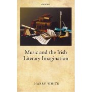 Music and the Irish Literary Imagination by Professor Harry White
