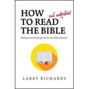 How to Read (and Understand) the Bible by Dr Larry Richards