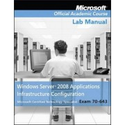 70-643 Windows Server 2008 Applications Infrastructure Configuration by Microsoft Official Academic Course