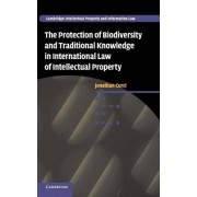 The Protection of Biodiversity and Traditional Knowledge in International Law of Intellectual Property by Jonathan Curci