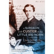 A Surgeon with Custer at the Little Big Horn: James Dewolf's Diary and Letters, 1876