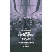 The Airliner Cabin Environment and the Health of Passengers and Crew by Committee on Air Quality in Passenger Cabins of Commercial Aircraft
