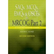 SAQs, MCQs, EMQs and OSCEs for MRCOG: Part 2 by Justin C. Konje